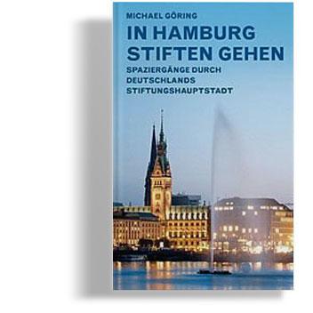 Veröffentlichung: In Hamburg stiften gehen - Spaziergänge durch Deutschlands Stiftungshauptstadt